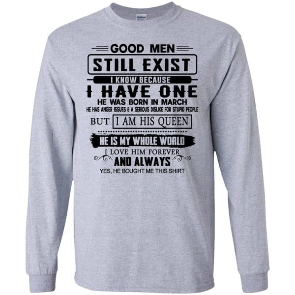 Good Men Still Exist I Have One He Was Born In March T-Shirts, Hoodie, Tank Birthday Gift & Age