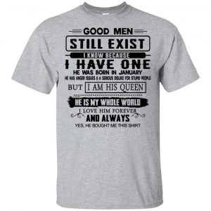 Good Men Still Exist I Have One He Was Born In January T-Shirts, Hoodie, Tank Birthday Gift & Age
