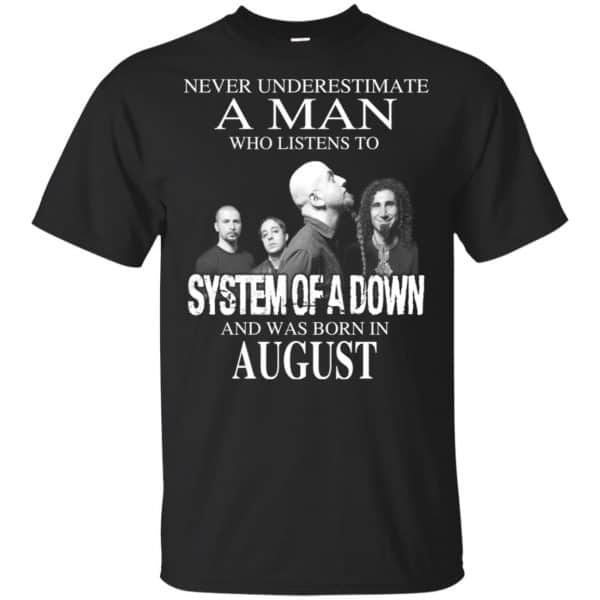A Man Who Listens To System Of A Down And Was Born In August T-Shirts, Hoodie, Tank Apparel