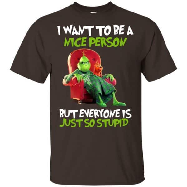 The Grinch: I Want To Be A Nice Person But Everyone Is Just So Stupid T-Shirts, Hoodie, Tank