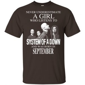 A Girl Who Listens To System Of A Down And Was Born In September T-Shirts, Hoodie, Tank