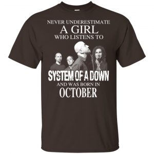 A Girl Who Listens To System Of A Down And Was Born In October T-Shirts, Hoodie, Tank