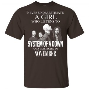 A Girl Who Listens To System Of A Down And Was Born In November T-Shirts, Hoodie, Tank