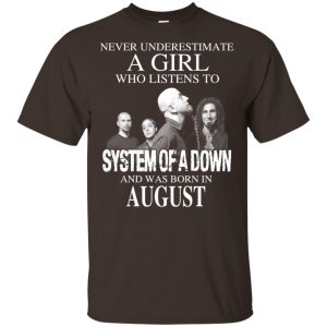 A Girl Who Listens To System Of A Down And Was Born In August T-Shirts, Hoodie, Tank Apparel