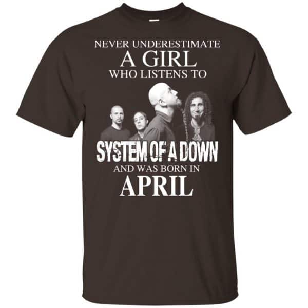A Girl Who Listens To System Of A Down And Was Born In April T-Shirts, Hoodie, Tank Apparel
