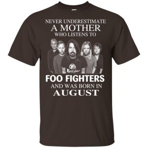 A Mother Who Listens To Foo Fighters And Was Born In August T-Shirts, Hoodie, Tank Apparel 2