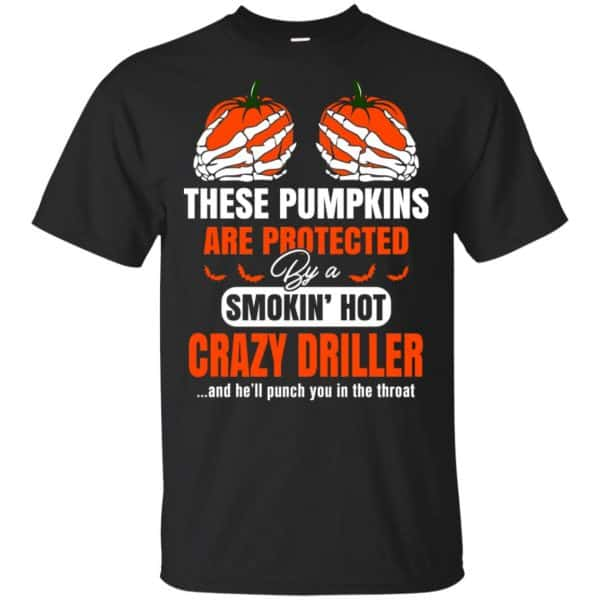 These Pumpkins Are Protected By A Smoking Hot Crazy Driller T-Shirts, Hoodie, Tank Apparel 3