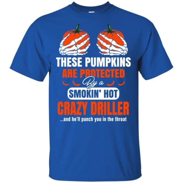 These Pumpkins Are Protected By A Smoking Hot Crazy Driller T-Shirts, Hoodie, Tank Apparel 5