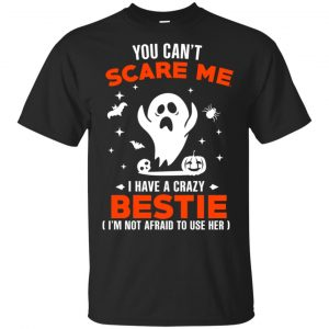 You Can't Scare Me I Have A Crazy Bestie I'm Not Afraid To User Her T-Shirts, Hoodie, Tank Apparel