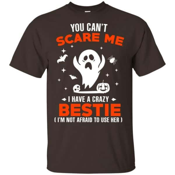 You Can't Scare Me I Have A Crazy Bestie I'm Not Afraid To User Her T-Shirts, Hoodie, Tank Apparel 4