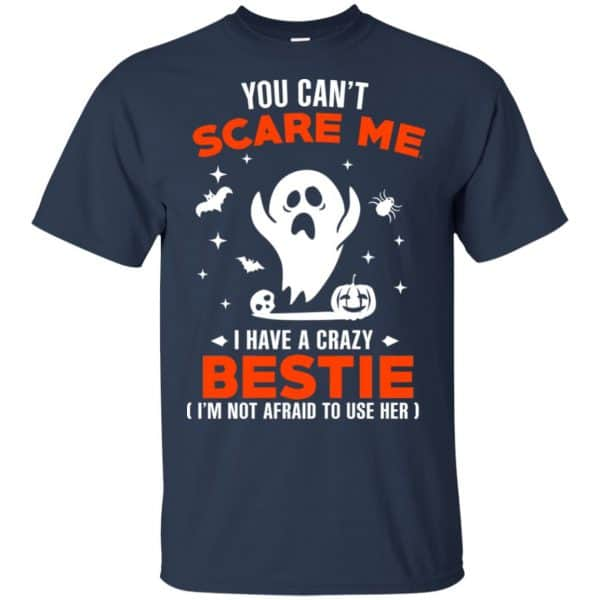 You Can't Scare Me I Have A Crazy Bestie I'm Not Afraid To User Her T-Shirts, Hoodie, Tank Apparel 6