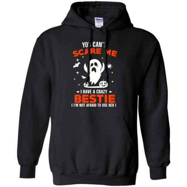 You Can't Scare Me I Have A Crazy Bestie I'm Not Afraid To User Her T-Shirts, Hoodie, Tank Apparel 7