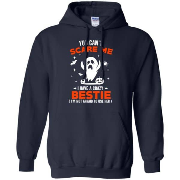 You Can't Scare Me I Have A Crazy Bestie I'm Not Afraid To User Her T-Shirts, Hoodie, Tank Apparel 8