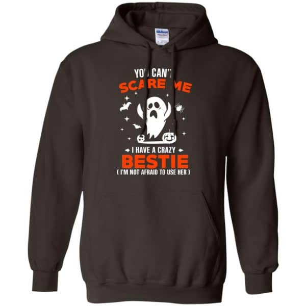 You Can't Scare Me I Have A Crazy Bestie I'm Not Afraid To User Her T-Shirts, Hoodie, Tank Apparel 9