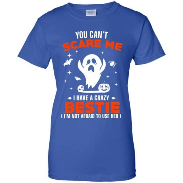 You Can't Scare Me I Have A Crazy Bestie I'm Not Afraid To User Her T-Shirts, Hoodie, Tank Apparel 14