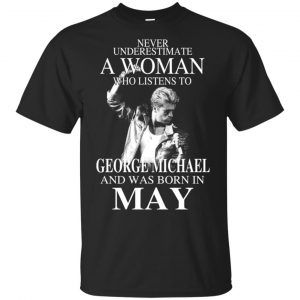 A Woman Who Listens To George Michael And Was Born In May T-Shirts, Hoodie, Tank