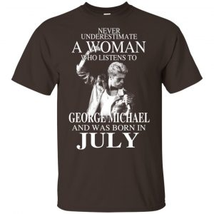A Woman Who Listens To George Michael And Was Born In July T-Shirts, Hoodie, Tank Apparel 2