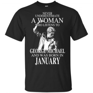 A Woman Who Listens To George Michael And Was Born In January T-Shirts, Hoodie, Tank