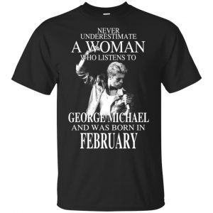 A Woman Who Listens To George Michael And Was Born In February T-Shirts, Hoodie, Tank