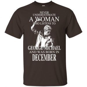 A Woman Who Listens To George Michael And Was Born In December T-Shirts, Hoodie, Tank