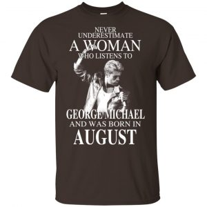 A Woman Who Listens To George Michael And Was Born In August T-Shirts, Hoodie, Tank