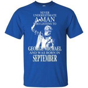 A Man Who Listens To George Michael And Was Born In September T-Shirts, Hoodie, Tank