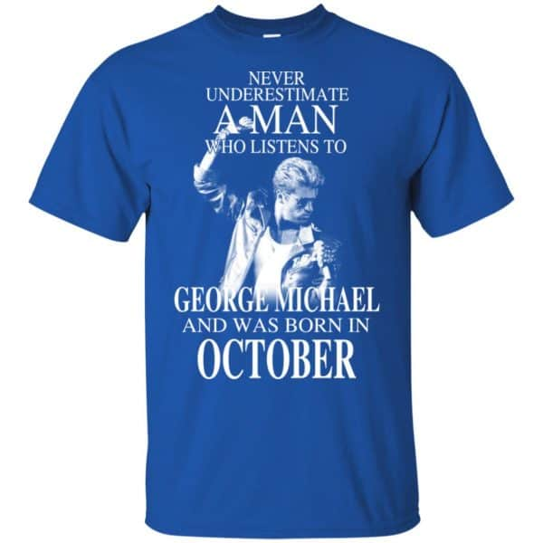 A Man Who Listens To George Michael And Was Born In October T-Shirts, Hoodie, Tank Apparel 4