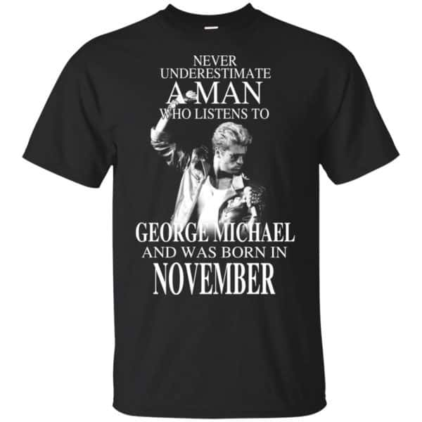 A Man Who Listens To George Michael And Was Born In November T-Shirts, Hoodie, Tank Apparel 3