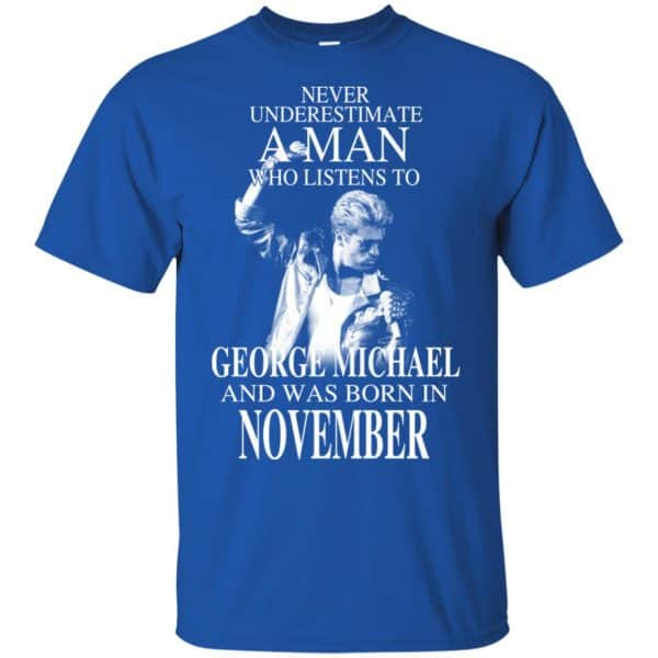 A Man Who Listens To George Michael And Was Born In November T-Shirts, Hoodie, Tank Apparel 4