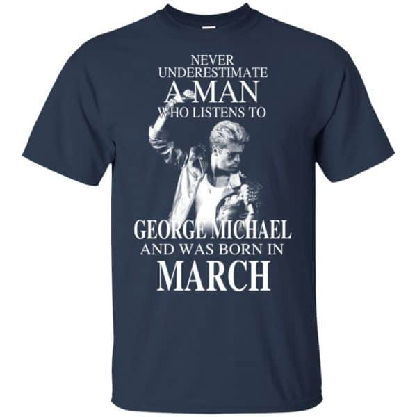A Man Who Listens To George Michael And Was Born In March T-Shirts, Hoodie, Tank Apparel 5