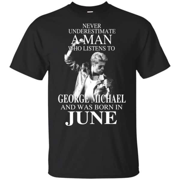 A Man Who Listens To George Michael And Was Born In June T-Shirts, Hoodie, Tank Apparel 3