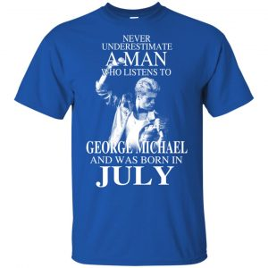 A Man Who Listens To George Michael And Was Born In July T-Shirts, Hoodie, Tank Apparel 2
