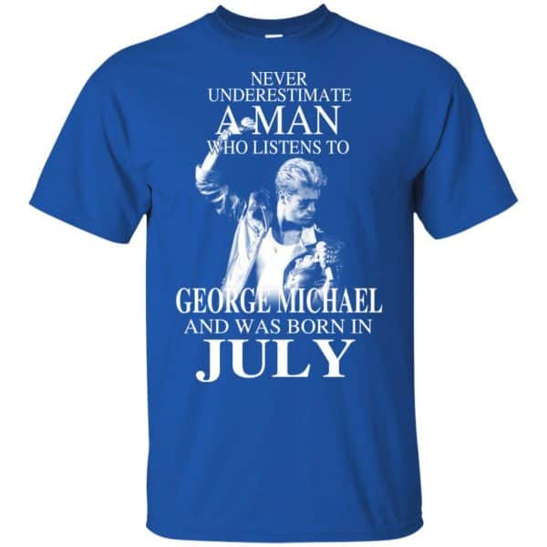 A Man Who Listens To George Michael And Was Born In July T-Shirts, Hoodie, Tank Apparel 4