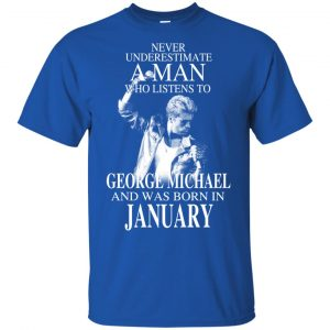 A Man Who Listens To George Michael And Was Born In January T-Shirts, Hoodie, Tank Apparel 2