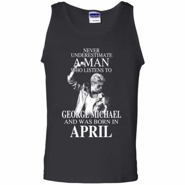 A Man Who Listens To George Michael And Was Born In April T-Shirts, Hoodie, Tank Apparel 13