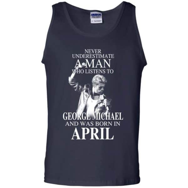 A Man Who Listens To George Michael And Was Born In April T-Shirts, Hoodie, Tank Apparel 14
