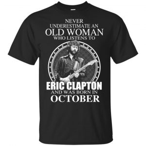 An Old Woman Who Listens To Eric Clapton And Was Born In October T-Shirts, Hoodie, Tank