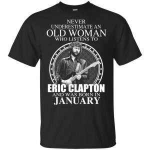 An Old Woman Who Listens To Eric Clapton And Was Born In January T-Shirts, Hoodie, Tank