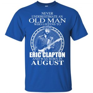 An Old Man Who Listens To Eric Clapton And Was Born In August T-Shirts, Hoodie, Tank Apparel 2