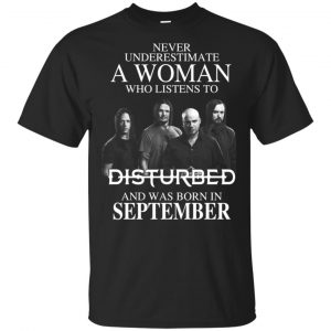 A Woman Who Listens To Disturbed And Was Born In September T-Shirts, Hoodie, Tank
