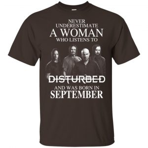 A Woman Who Listens To Disturbed And Was Born In September T-Shirts, Hoodie, Tank Apparel