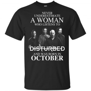 A Woman Who Listens To Disturbed And Was Born In October T-Shirts, Hoodie, Tank