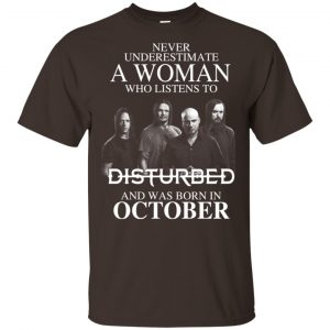 A Woman Who Listens To Disturbed And Was Born In October T-Shirts, Hoodie, Tank Apparel 2