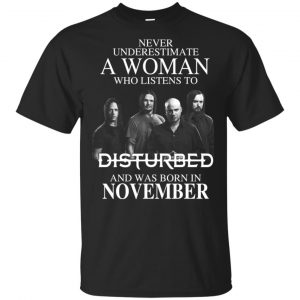 A Woman Who Listens To Disturbed And Was Born In November T-Shirts, Hoodie, Tank Apparel