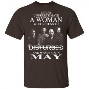 A Woman Who Listens To Disturbed And Was Born In May T-Shirts, Hoodie, Tank Apparel 2