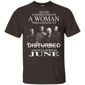 A Woman Who Listens To Disturbed And Was Born In June T-Shirts, Hoodie, Tank Apparel 2