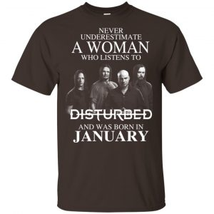 A Woman Who Listens To Disturbed And Was Born In January T-Shirts, Hoodie, Tank Apparel