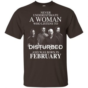 A Woman Who Listens To Disturbed And Was Born In February T-Shirts, Hoodie, Tank Apparel 2