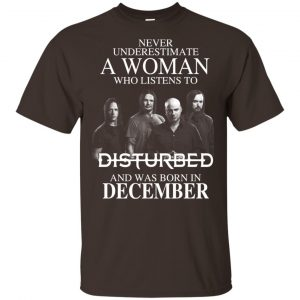 A Woman Who Listens To Disturbed And Was Born In December T-Shirts, Hoodie, Tank Apparel 2