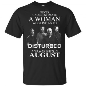 A Woman Who Listens To Disturbed And Was Born In August T-Shirts, Hoodie, Tank